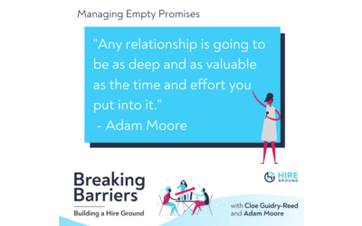 Breaking Barriers, Building a Hire Ground – Episode 16: Managing Broken Promises