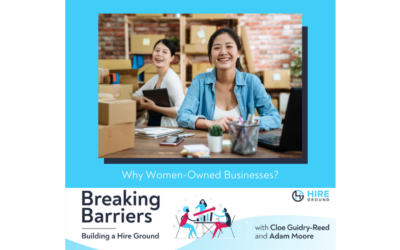 Breaking Barriers, Building a Hire Ground – Episode 22: Why Women-Owned Businesses?