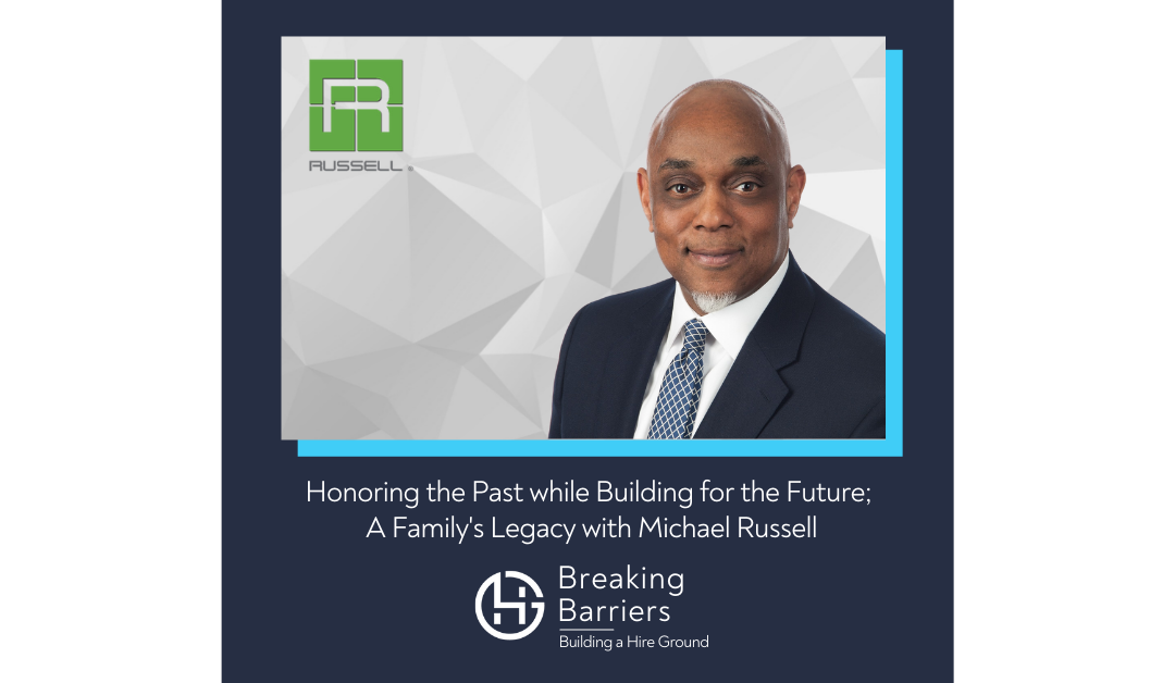 Breaking Barriers, Building a Hire Ground – Episode 45: Honoring the Past while Building for the Future; A Family's Legacy with Michael Russell