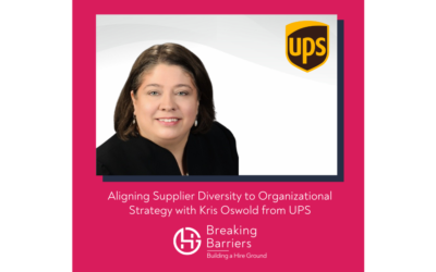 Breaking Barriers, Building a Hire Ground – Episode 43: Aligning Supplier Diversity to Organizational Strategy with Kris Oswold from UPS